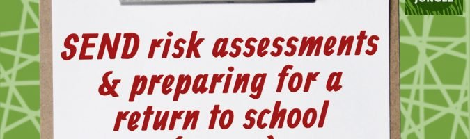 SEND risk assessments and preparing for a return to school (or not)