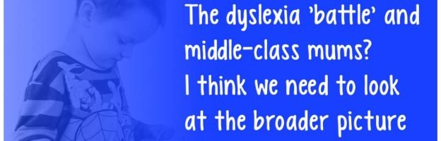 The dyslexia 'battle' and middle-class mums? I think we need to look at the broader picture