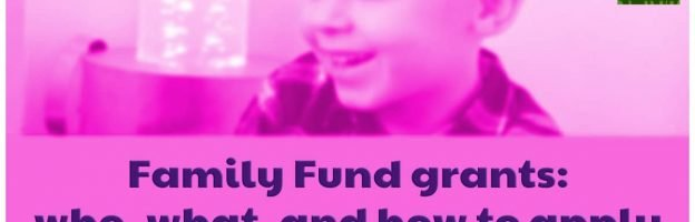 Family Fund grants: the who, what and how to apply
