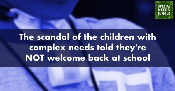 The scandal of the children with complex needs who've been told they're not welcome back at school this term