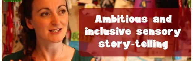 Ambitious and inclusive sensory story-telling