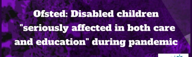 "Ofsted: Disabled children ""seriously affected in both their care and education"" during pandemic"