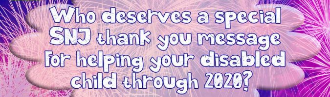 Who deserves a special SNJ thank you message for helping your disabled child through 2020?