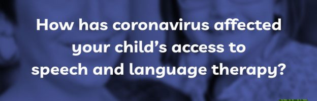 How has coronavirus affected your child's access to speech and language therapy?
