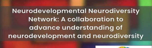 Neurodevelopmental Neurodiversity Network: A collaboration to advance understanding of neurodevelopment and neurodiversity