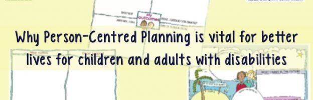 Why Person-Centred Planning is vital for better lives for children and adults with disabilities