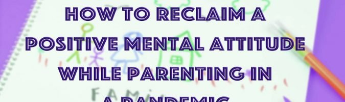 How to reclaim a positive mental attitude while parenting in a pandemic