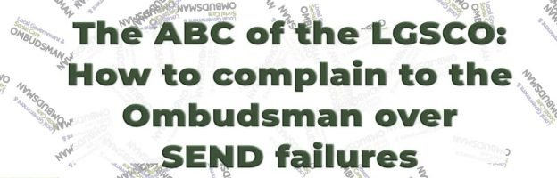 The ABC of the LGSCO: How to complain to the Ombudsman over SEND failures