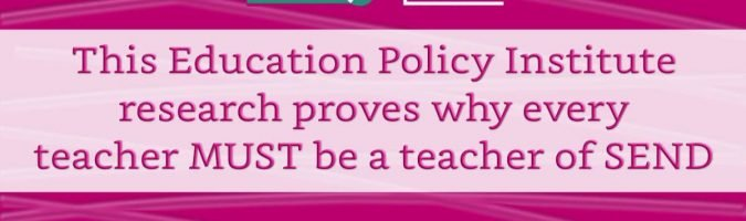 This Education Policy Institute research proves why every teacher MUST be a teacher of SEND