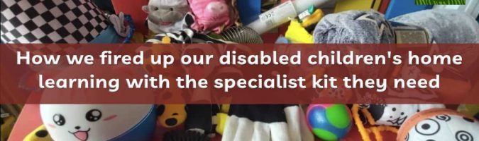 How we fired up our disabled children's home learning with the specialist kit they need
