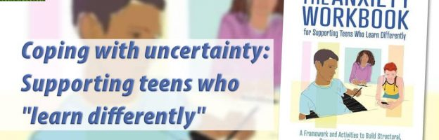 "Coping with uncertainty: Supporting teens who ""learn differently""* GIVEAWAY!"