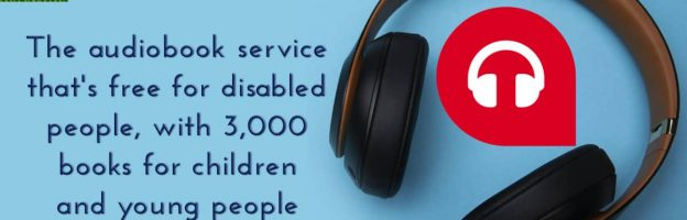 The audiobook service that's free for disabled people, with 3,000 books for children and young people
