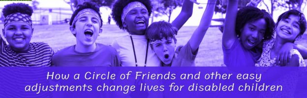 Exemplary Practice: How a Circle of Friends and other easy adjustments change lives for disabled children