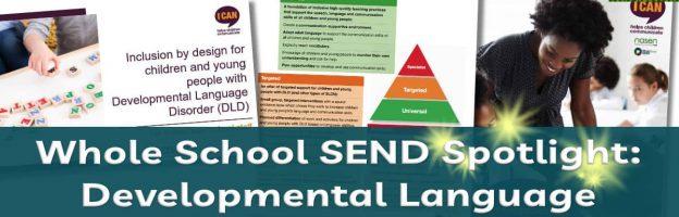 Whole School SEND Spotlight: Developmental Language Disorder Guide