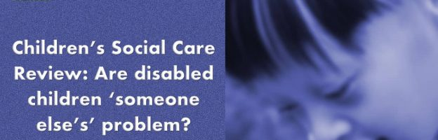 Children's Social Care Review: Are disabled children 'someone else's' problem?