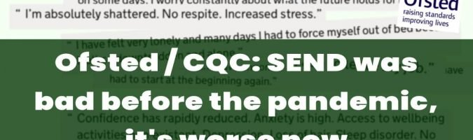 NEW POST: A joint report from Ofsted and the Care Quality Commission finds SEND was bad before the pandemic, it's worse now.