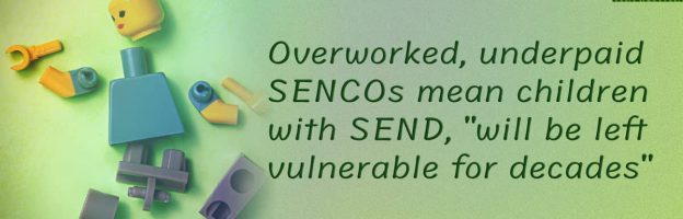 """Overworked, underpaid SENCOs mean children with SEND """"will be left vulnerable for decades"""""""