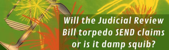 Will the Judicial Review Bill torpedo SEND claims or is it damp squib?