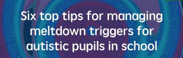 Six top tips for managing meltdown triggers for autistic pupils in school