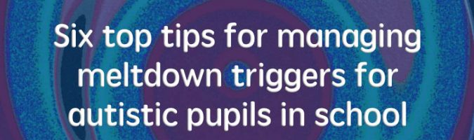 A special school teacher's six top tips for managing meltdown triggers for autistic pupils in school