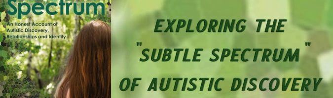 "Exploring the ""subtle spectrum"" of autistic discovery"