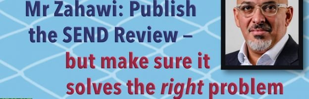 Mr Zahawi: Publish the SEND Review—but make sure it solves the RIGHT problem