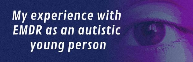 Myexperience with EMDR as an autistic young person