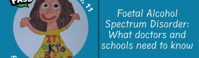 All about Foetal Alcohol Spectrum Disorder: What doctors and schools need to know to spot and support children with FASD