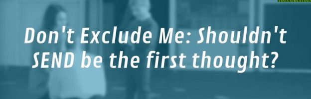 Don't Exclude Me: Shouldn't SEND be the first thought?